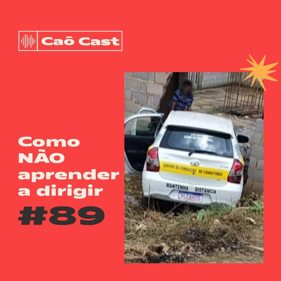 Caô Cast #89 - Como NÃO aprender a dirigir
