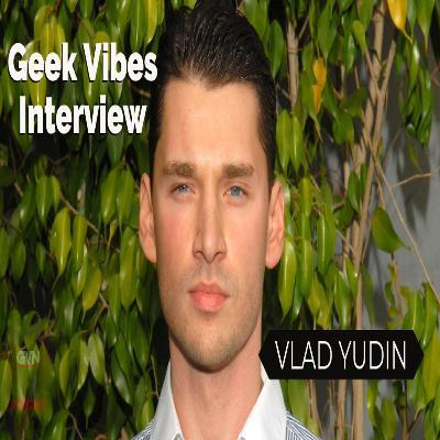 Geek Vibes Interview w/ Vlad Yudin