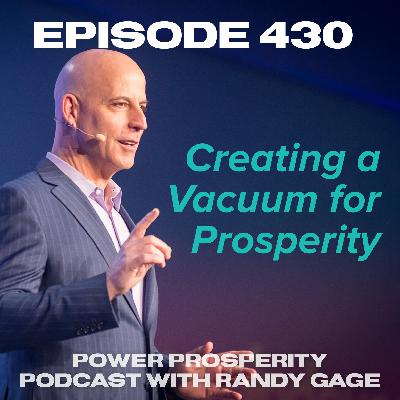 Episode 430: Creating a Vacuum for Prosperity