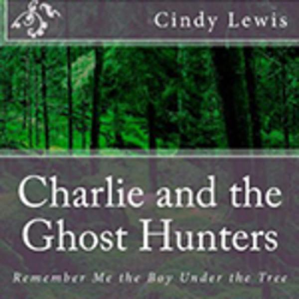 Charlie and the ghost hunters, by author Cindy Lewis