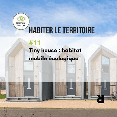 CAMPUS TER TER #11 : Tiny house, habitat mobile écologique