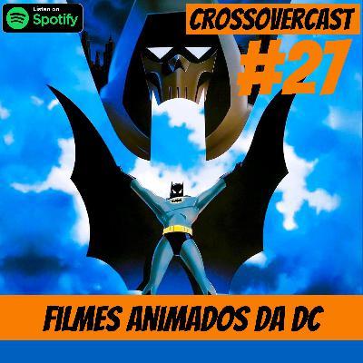 CrossoverCast 27 – Os Filmes animados da DC