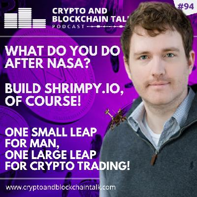 What do you do after NASA? Build Shrimpy.io, Of Course! #94