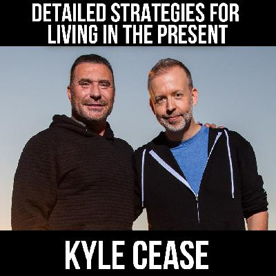 Detailed Strategies For Living In The Present -With Kyle Cease