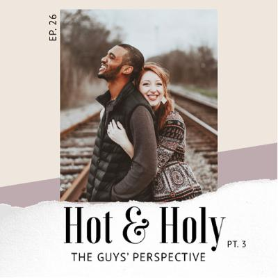 """Ep. 26- """"Hot & Holy"""" pt 3 with Anthony Taylor & Jenilee Samuel"""