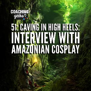 51 - Caving in High Heels - Interview with Amazonian Cosplay, Beth Malcolm
