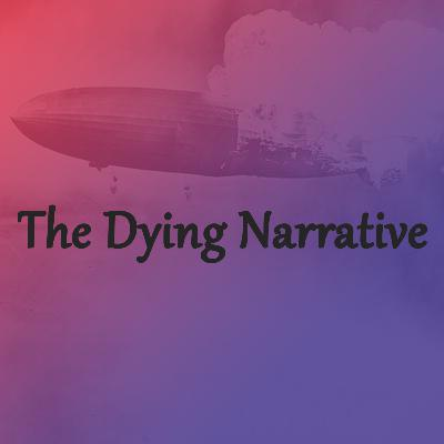Episode 139: The Dying Narrative