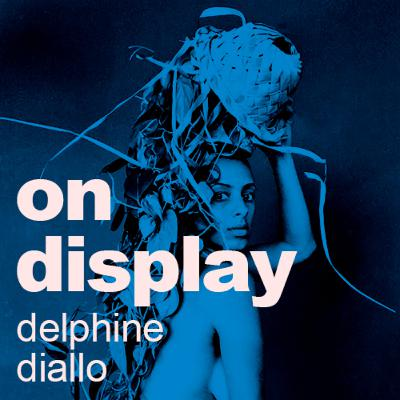 On Display | A conversation with Delphine Diallo