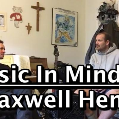 Music In Mind #15 - A Conversation with Maxwell Henry