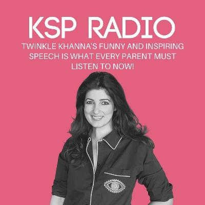 Episode 384: Twinkle Khanna's Funny And Inspiring Speech Is What Every Parent Must Listen To Now!