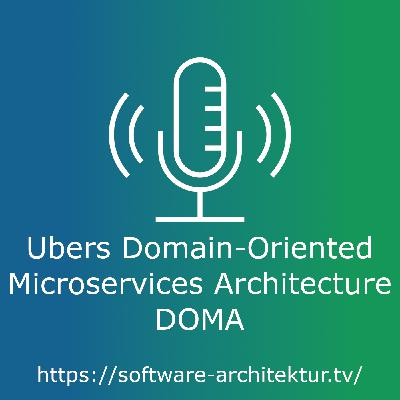 Ubers Domain-Oriented Microservices Architecture DOMA
