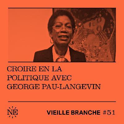 Croire en la politique avec George Pau-Langevin