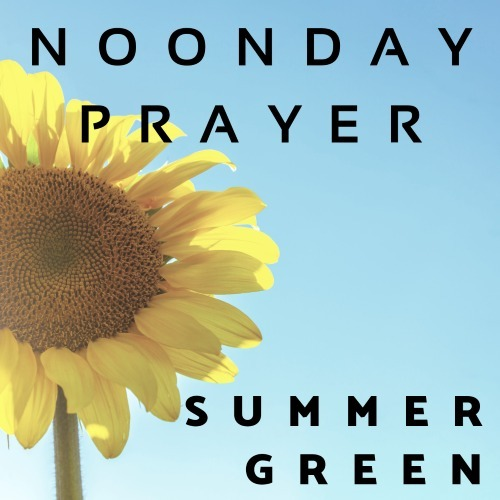 Noonday Prayer with Summer Green