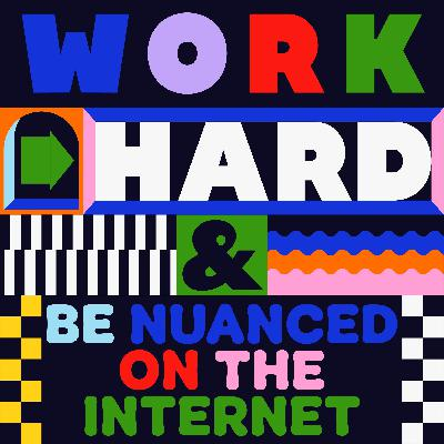 Work Hard & Be Nuanced on the Internet