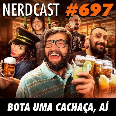 NerdCast 697 - Bota uma cachaça, aí