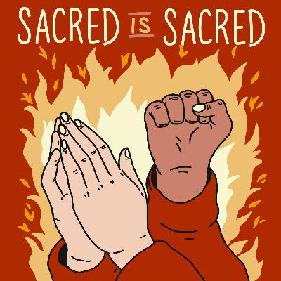 Bonus Episode: Sacred is Sacred!