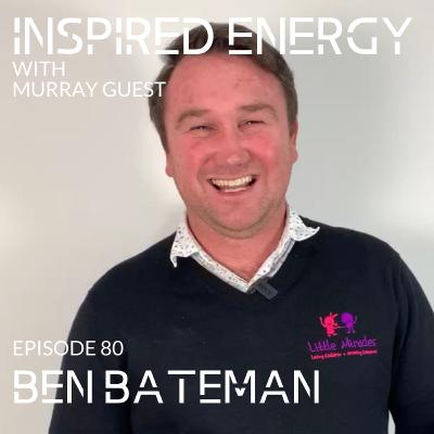 Episode 80 - Ben Bateman | Building a Strengths-based culture at Little Miracles