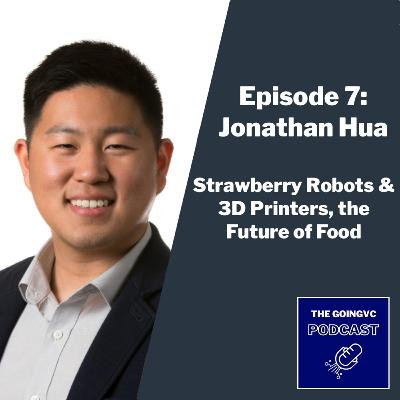 Episode 7 - Strawberry Robots & 3D Printers, the Future of Food with Jonathan Hua