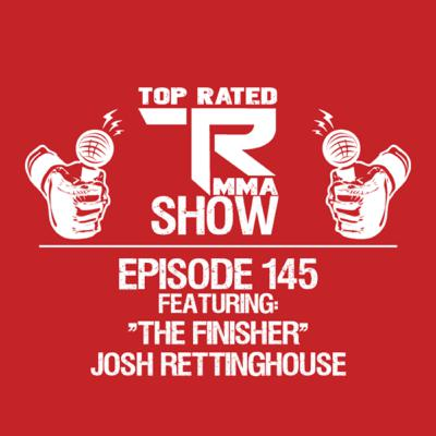 """Top Rated MMA Show - EP. 145 - """"The Finisher"""" Josh Rettinghouse - M-1 Global"""
