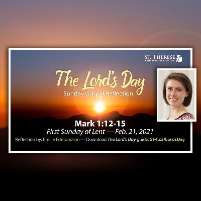 """The Lord's Day"" Gospel Reflection by  Emilie Edmondson (Mark 1:12-15, for Feb. 21, 2021)"