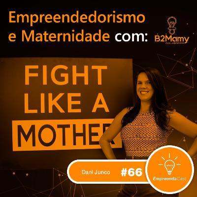 Empreendedorismo e Maternidade com: Dani Junco | B2Mamy | #EP66
