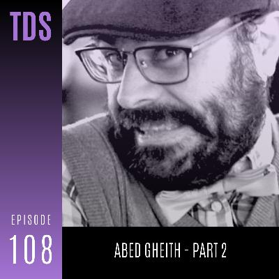 108. Abed Gheith - Part 2