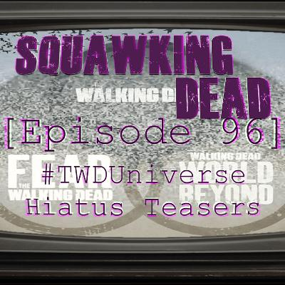 [Episode 96] #TWDUniverse Hiatus Trailers
