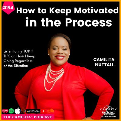 54: Camilita Nuttall | How to Keep Motivated in the Process