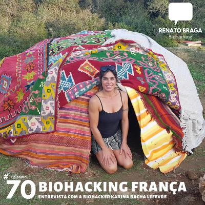 EP70 - Biohacking França - Entrevista com a Karina Bacha Lefevre