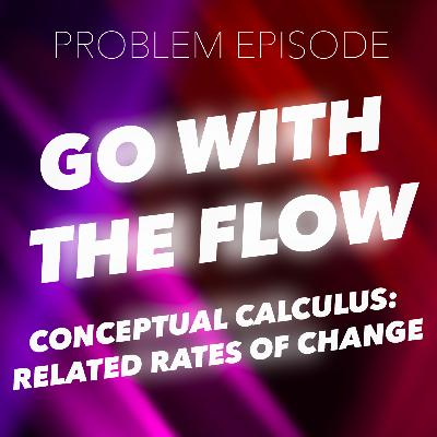 P4: Go with the Flow (Conceptual Calculus: Related Rates of Change)