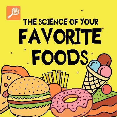 The Science of Your Favorite Foods