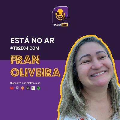 4: Pode Rir com Fran Oliveira.