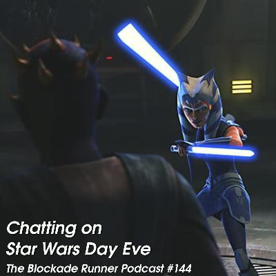 Chatting On Star Wars Day Eve - The Blockade Runner Podcast #144