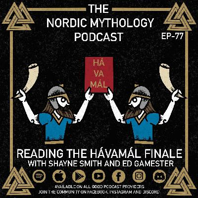 Ep 77 - Reading the Hávamál Finale with Shayne Smith and Ed Gamester!