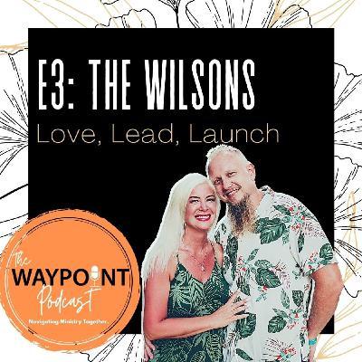 E3: The Wilsons | Love, Lead, Launch