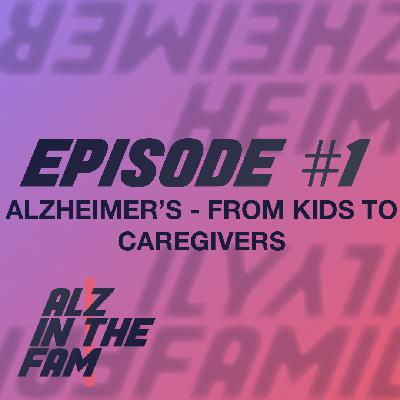 1. Alzheimer's - From Kids To Caregivers