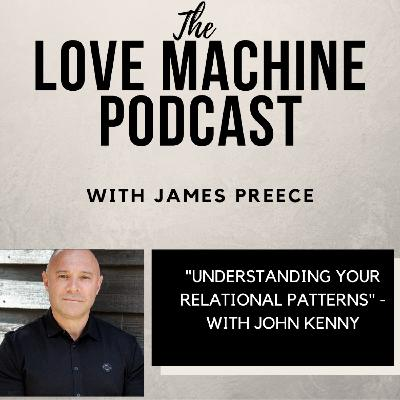 Understanding Your Relational Patterns with John Kenny