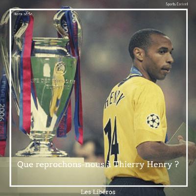 Hors-série : Que reprochons-nous à Thierry Henry ?