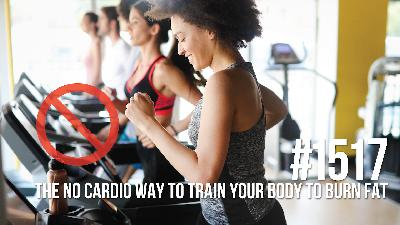 1517: The No Cardio Way to Train Your Body to Burn Fat