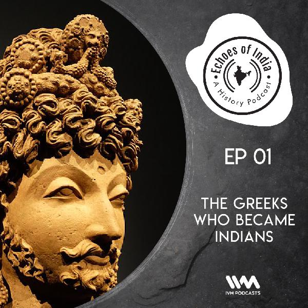 Ep. 01: The Greeks Who Became Indians
