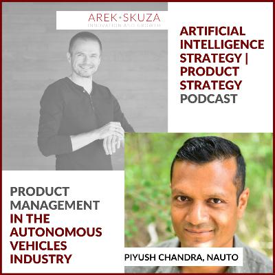 Podcast #38 -- Piyush Chandra :: Nauto, Artificial Intelligence in heavy trucks business, Product Management of AI-powered products