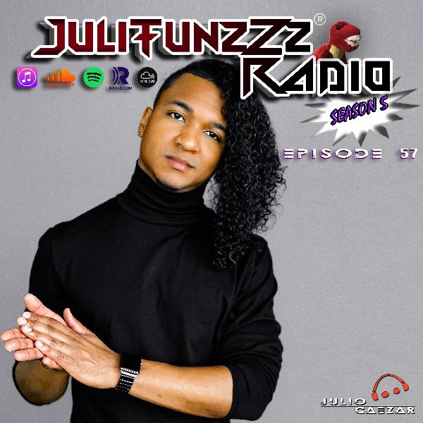 JuliTunzZz Radio Episode 57