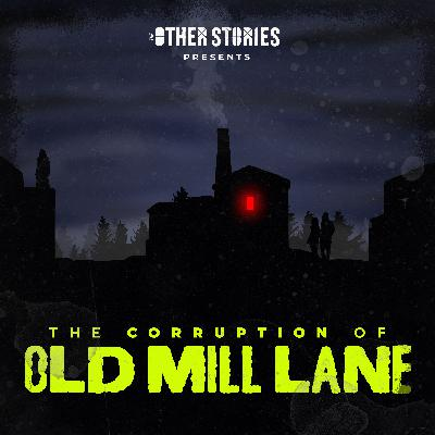 The Halloween Horrors of Old Mill Lane: Episode 6 - The Corruption of Old Mill Lane