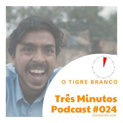 Três Minutos Podcast #24 - O Tigre Branco