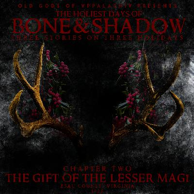The Holiest Days of Bone and Shadow, Chapter Two: The Gift of the Lesser Magi