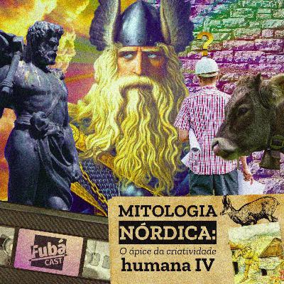 #22 FubáCast - MITOLOGIA NÓRDICA: o ápice da criatividade humana IV