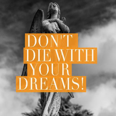 Don't Die with Your Dreams!