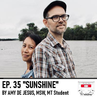 Episode 35: Sunshine by Amy de Jesus, MSW, MT Student