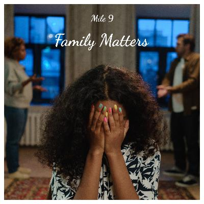 Mile 9: Family Matters