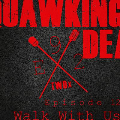 "[Episode 92] Season 10, Episode 12 of The Walking Dead, ""Walk With Us"""